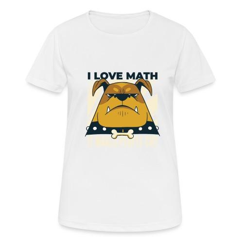 I love math it makes people cry Böser Hund - Frauen T-Shirt atmungsaktiv