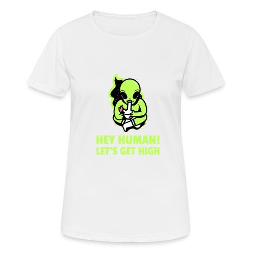 Hey Human! Let´s get high - Frauen T-Shirt atmungsaktiv