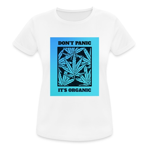 Don´t Panic it´s Organic - Frauen T-Shirt atmungsaktiv