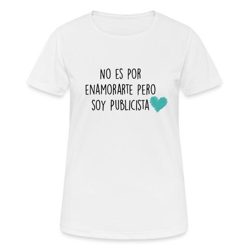No es por enamorarte pero soy publicista - Camiseta mujer transpirable