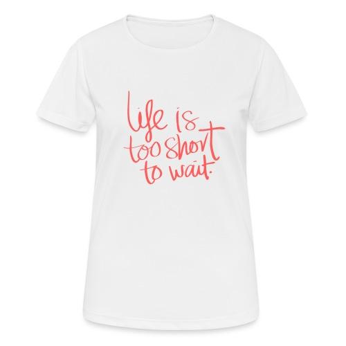 La vie est courte - T-shirt respirant Femme