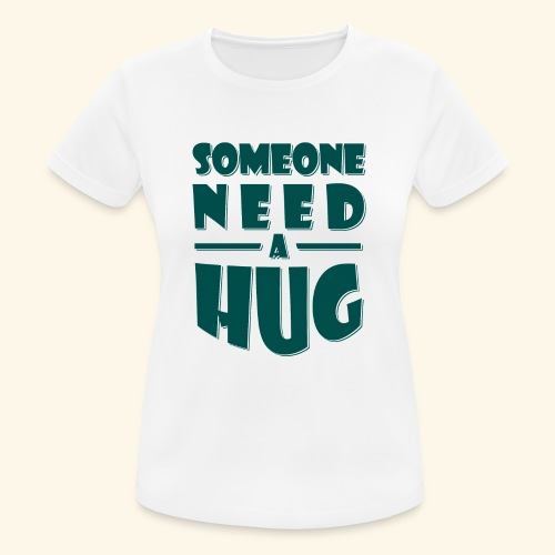 Someone need a hug - Women's Breathable T-Shirt