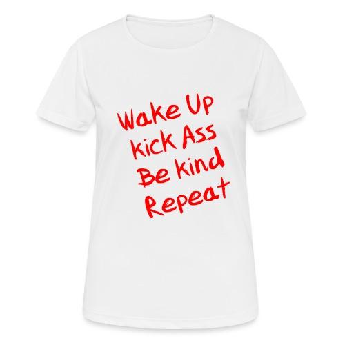Wake Up, Kick Ass, Be Kind, Repeat! - Frauen T-Shirt atmungsaktiv