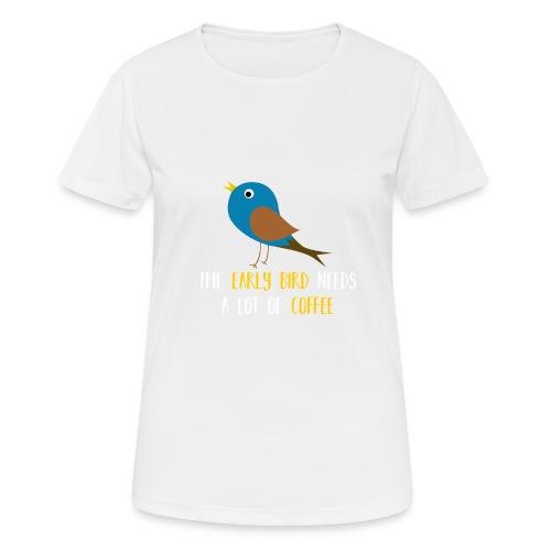 The early bird needs a lot of COFFEE v1 - Frauen T-Shirt atmungsaktiv