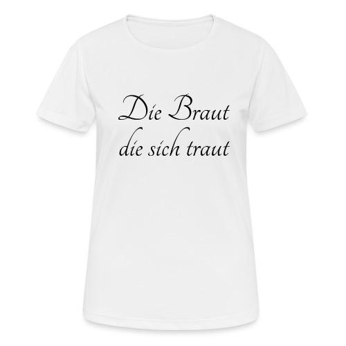 Die Braut die sich traut - Frauen T-Shirt atmungsaktiv