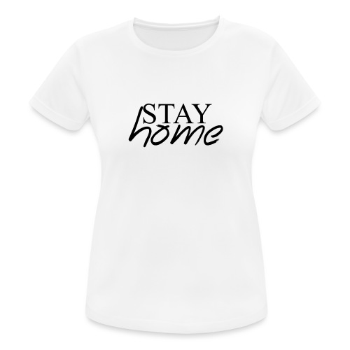 STAY HOME - Camiseta mujer transpirable