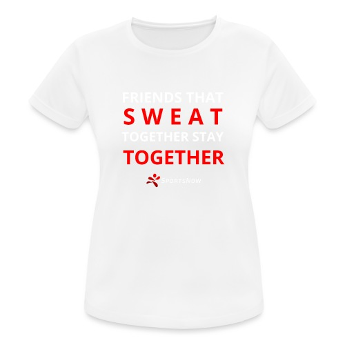 Friends that SWEAT together stay TOGETHER - Frauen T-Shirt atmungsaktiv