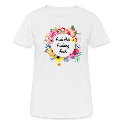 Fuck this fucking fuck - naisten tekninen t-paita
