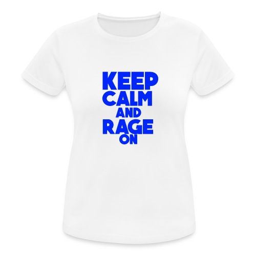 KeepCalmAndRageOn - Women's Breathable T-Shirt