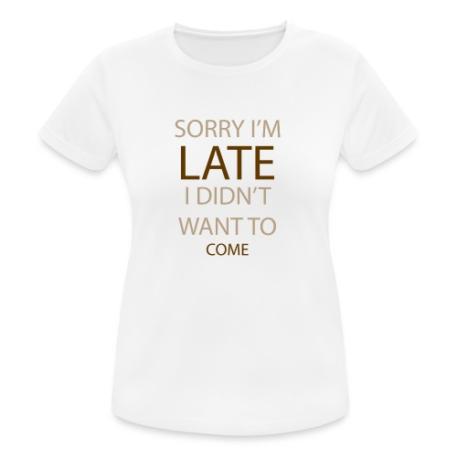 Sorry im late - Dame T-shirt svedtransporterende