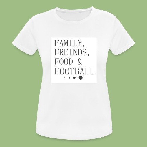 Family, Freinds, Food & Football - Andningsaktiv T-shirt dam