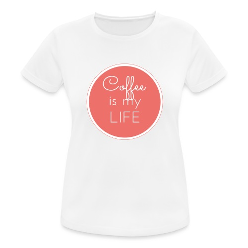 Coffee is my life - Camiseta mujer transpirable
