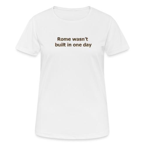 Rome n'a pas été construite en un jour - T-shirt respirant Femme