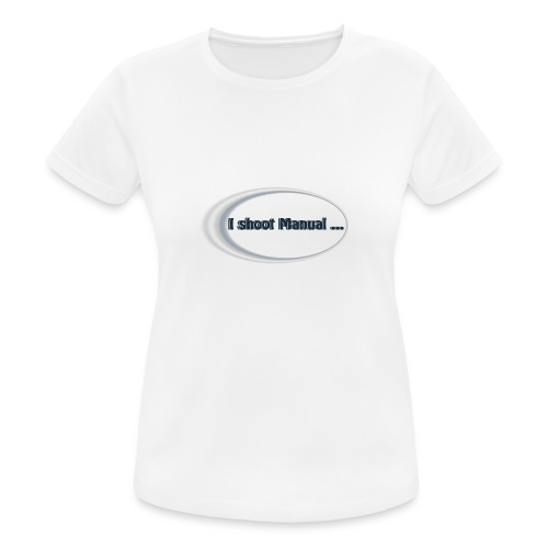 I shoot manual slogan - Women's Breathable T-Shirt
