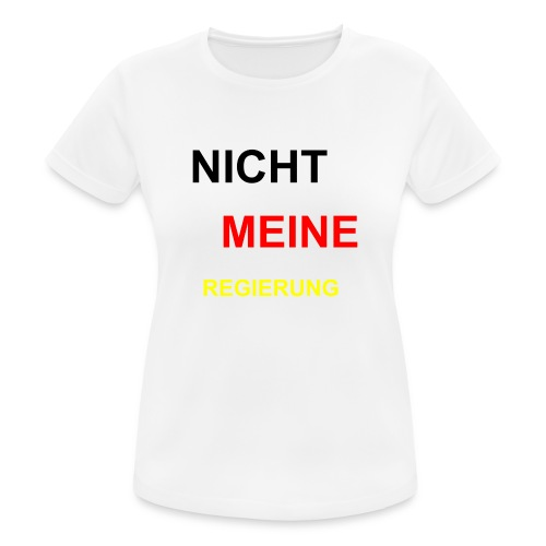 NICHT MEINE REGIERUNG - Frauen T-Shirt atmungsaktiv
