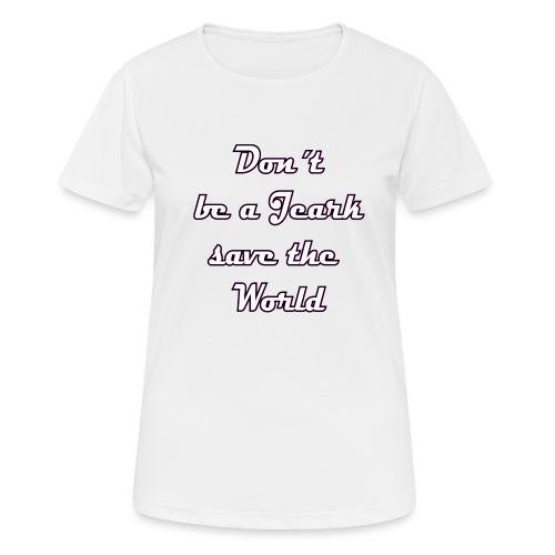 Save the World Jeark - Frauen T-Shirt atmungsaktiv