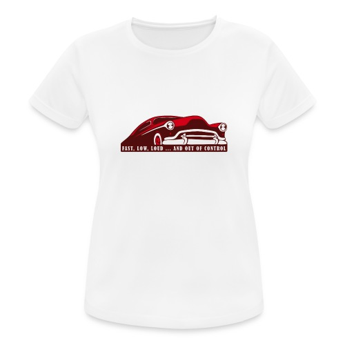 Kustom Car - Fast, Low, Loud ... And Out Of Contro - Frauen T-Shirt atmungsaktiv