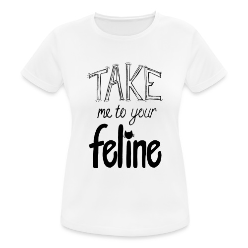 Take Me To Your Feline! - Women's Breathable T-Shirt