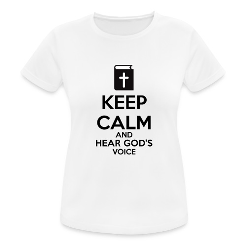 Keep Calm and Hear God Voice Meme - Camiseta mujer transpirable