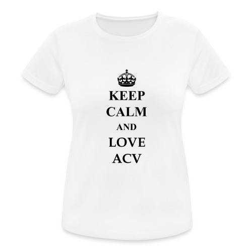 Keep Calm and Love ACV - Frauen T-Shirt atmungsaktiv
