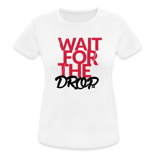 Wait for the Drop - Party - Frauen T-Shirt atmungsaktiv