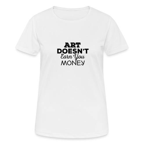 Art Doesnt Earn You Money - Vrouwen T-shirt ademend actief