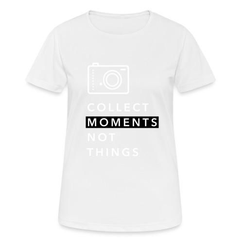 Collect Moments Not Things - Frauen T-Shirt atmungsaktiv