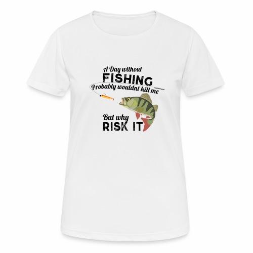 A Day without Fishing Angeln Fishyworm Bass Barsch - Frauen T-Shirt atmungsaktiv
