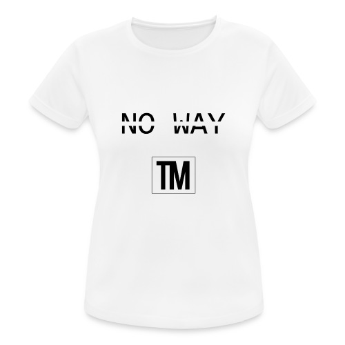 NO WAY - Women's Breathable T-Shirt