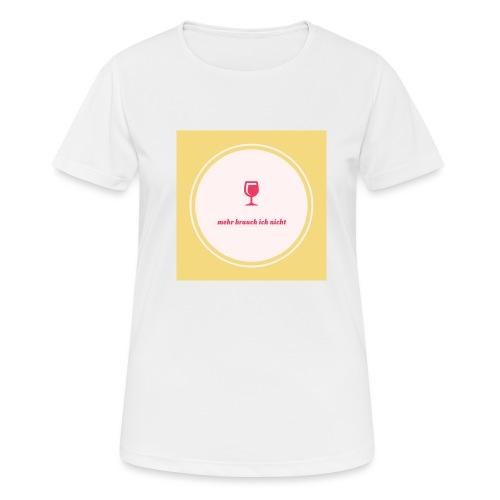 mehr brauch ich nicht - Frauen T-Shirt atmungsaktiv