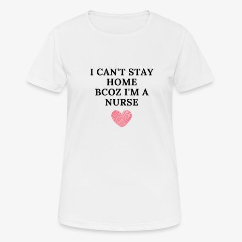 Because I'm Nurse - naisten tekninen t-paita