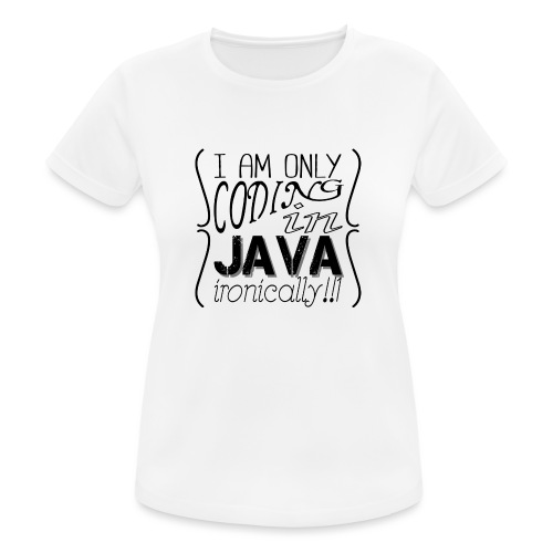I am only coding in Java ironically!!1 - Women's Breathable T-Shirt