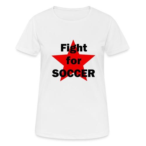 Fight for SOCCER - Frauen T-Shirt atmungsaktiv