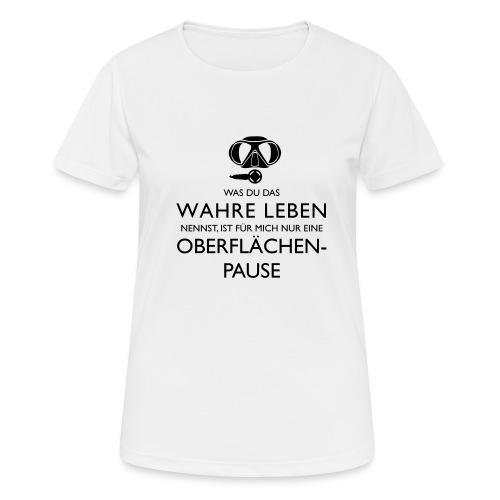 Das Wahre Leben? Nur Oberflächenpause! - Frauen T-Shirt atmungsaktiv