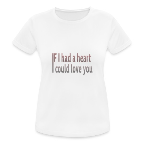 if i had a heart i could love you - Women's Breathable T-Shirt