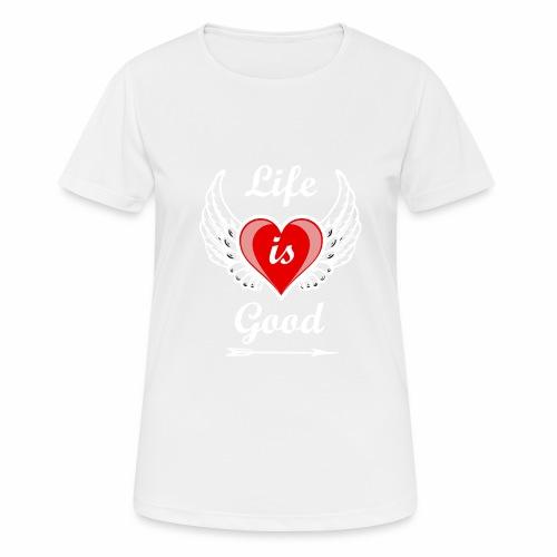 Life is good - Frauen T-Shirt atmungsaktiv