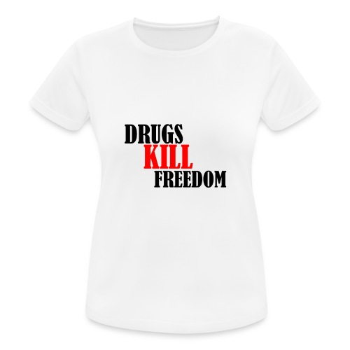 Drugs KILL FREEDOM! - Koszulka damska oddychająca