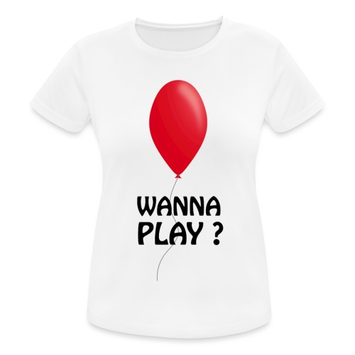 Wanna Play ? - Frauen T-Shirt atmungsaktiv