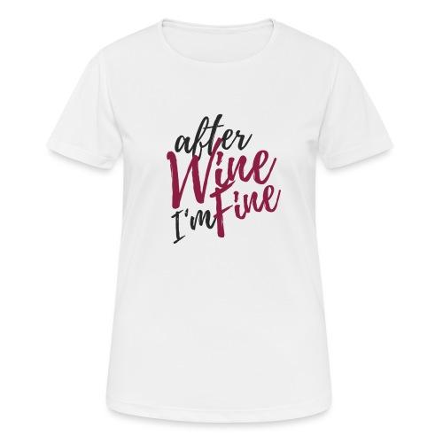After Wine I'm Fine - Frauen T-Shirt atmungsaktiv