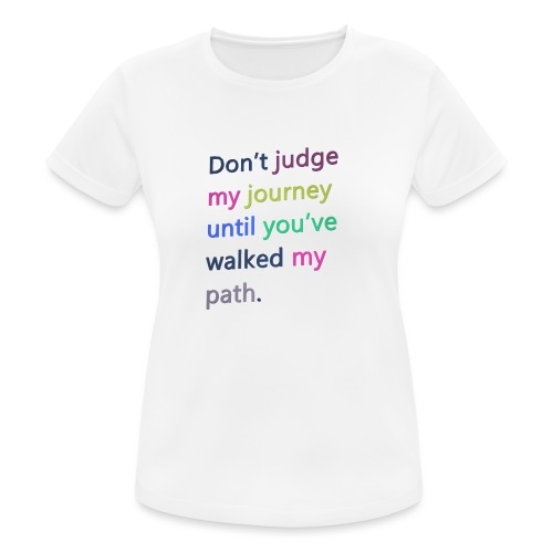 Dont judge my journey until you've walked my path - Women's Breathable T-Shirt