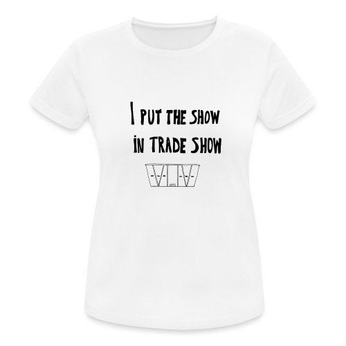 I put the show in trade show - T-shirt respirant Femme
