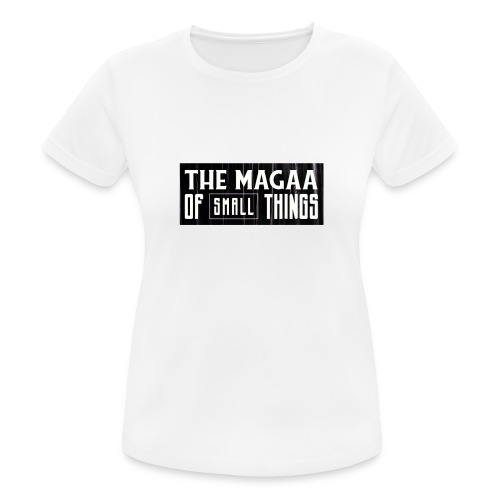 The magaa of small things - Women's Breathable T-Shirt