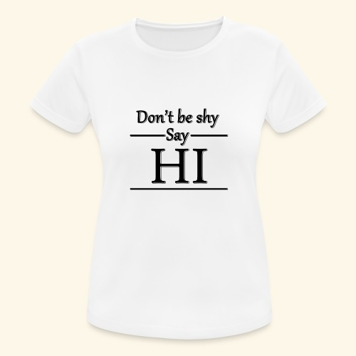 Don't be shy - Women's Breathable T-Shirt
