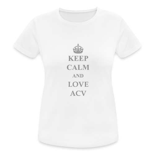 Keep Calm and Love ACV - Schriftzug - Frauen T-Shirt atmungsaktiv