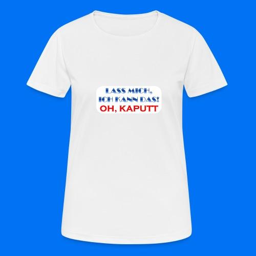 Lass mich, ich kann das - Frauen T-Shirt atmungsaktiv