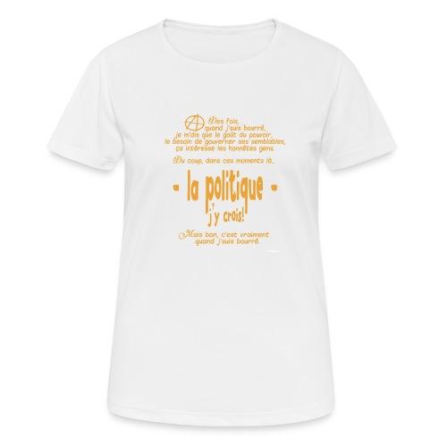Quand je suis bourré, la politique, j'y crois ! - T-shirt respirant Femme