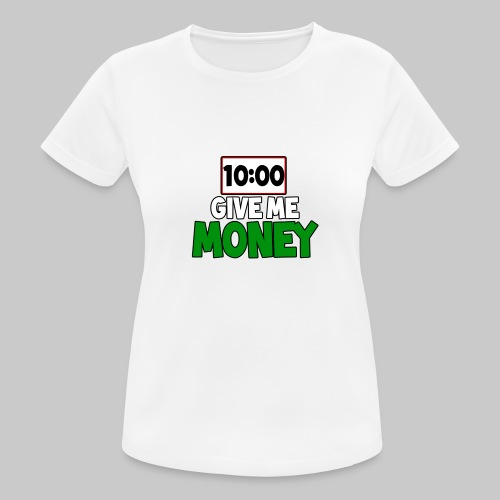 Give me money! - Women's Breathable T-Shirt