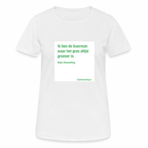 Ik ben de buurman waar het gras altijd groener is - Vrouwen T-shirt ademend actief
