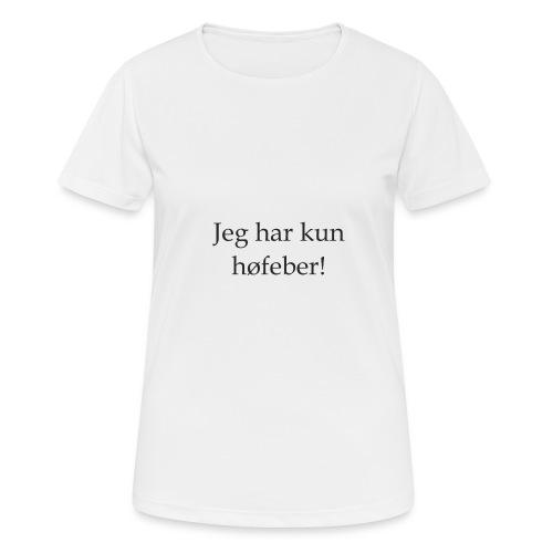 Jeg har kun høfeber! - Dame T-shirt svedtransporterende