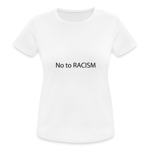no to racism - Frauen T-Shirt atmungsaktiv